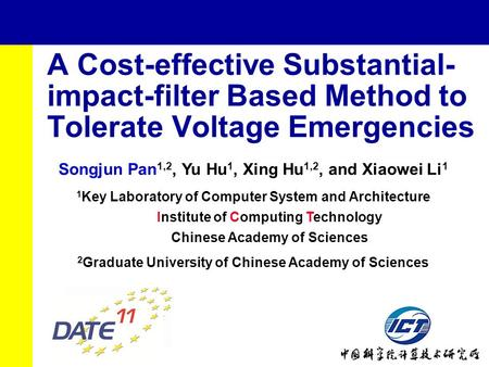 1 A Cost-effective Substantial- impact-filter Based Method to Tolerate Voltage Emergencies Songjun Pan 1,2, Yu Hu 1, Xing Hu 1,2, and Xiaowei Li 1 1 Key.
