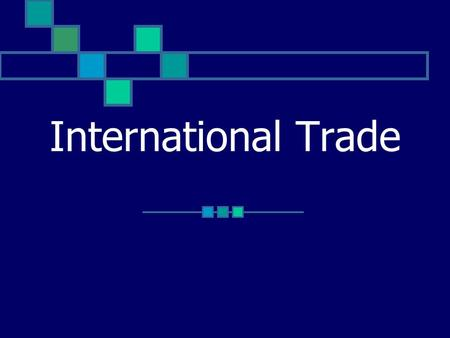 International Trade. All nations and peoples of the world are involved, to some extent, in trade.
