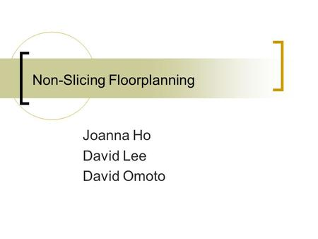 Non-Slicing Floorplanning Joanna Ho David Lee David Omoto.