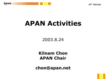 AP* Retreat APAN Activities 2003.8.24 Kilnam Chon APAN Chair