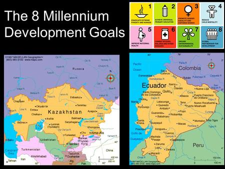 The 8 Millennium Development Goals. Eradicate Extreme Hunger and Poverty Kazakhstan (Now) 4.5% Low Birthweight –2008-2012 3.7% Underweight –2008-2012.
