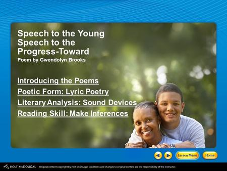 Speech to the Young Speech to the Progress-Toward Poem by Gwendolyn Brooks Introducing the Poems Poetic Form: Lyric Poetry Literary Analysis: Sound Devices.