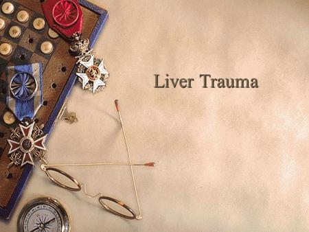 Liver Trauma. Background  Largest solid abdominal organ,fixed position  Second most common injured, but most common cause of death after abdominal trauma.