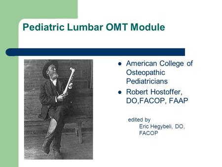 Pediatric Lumbar OMT Module American College of Osteopathic Pediatricians Robert Hostoffer, DO,FACOP, FAAP edited by Eric Hegybeli, DO, FACOP.