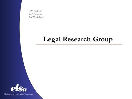 ICM Bodrum 24 th October AA Workshop Legal Research Group.