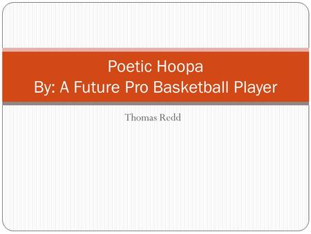 Thomas Redd Poetic Hoopa By: A Future Pro Basketball Player.
