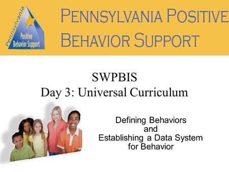 Defining Behaviors and Establishing a Data System for Behavior SWPBIS Day 3: Universal Curriculum.