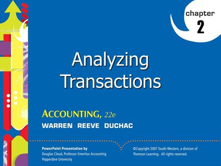 1 2 Analyzing Transactions. 2 1. Describe the characteristics of an account and record transactions using a chart of accounts and journal. 2. Describe.