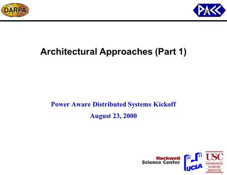 Architectural Approaches (Part 1) Power Aware Distributed Systems Kickoff August 23, 2000.