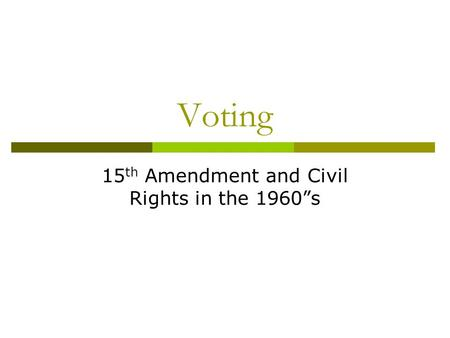 "Voting 15 th Amendment and Civil Rights in the 1960""s."