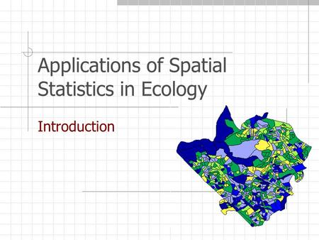 Applications of Spatial Statistics in Ecology Introduction.