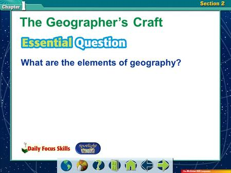 Section 2-GTR The Geographer's Craft What are the elements of geography?