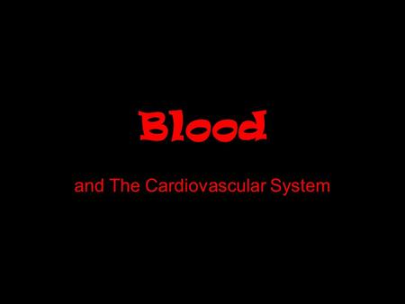 Blood and The Cardiovascular System. Volume and Composition  Average human adult has a blood volume of about 5.3 liters.  Sample of blood =  45% cells.