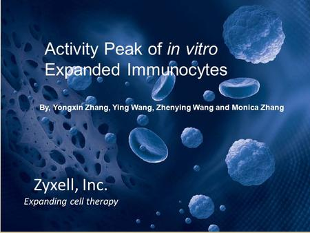 CONFIDENTIAL1 Zyxell, Inc. Expanding cell therapy Activity Peak of in vitro Expanded Immunocytes By, Yongxin Zhang, Ying Wang, Zhenying Wang and Monica.