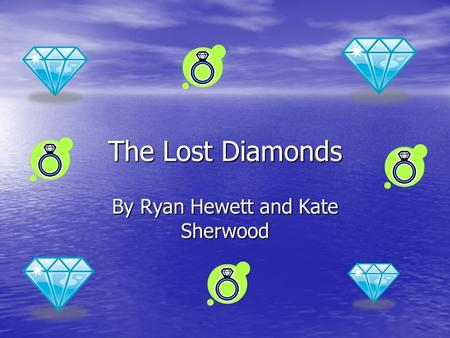 The Lost Diamonds By Ryan Hewett and Kate Sherwood.