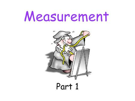 Measurement Part 1. Why Measure? Measurement is important because our eyes can deceive us. Scientists use the International System of Units (SI). Advantages.