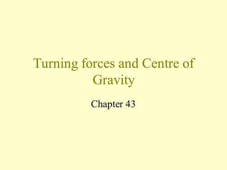 Turning forces and Centre of Gravity