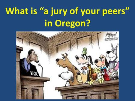 "What is ""a jury of your peers"" in Oregon?."