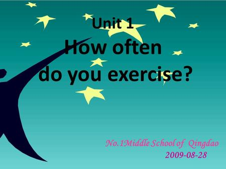 Unit 1 How often do you exercise? No.1Middle School of Qingdao 2009-08-28.