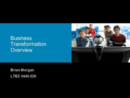 Business Transformation Overview Brian Morgan LTEC 3440.020.