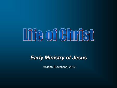 Early Ministry of Jesus © John Stevenson, 2012. John 1:19-20 This is the testimony of John, when the Jews sent to him priests and Levites from Jerusalem.