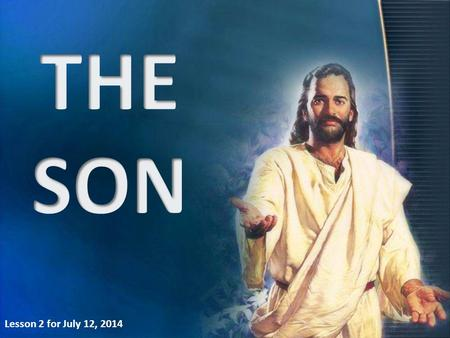 Lesson 2 for July 12, 2014. THE DUAL NATURE OF JESUS The Son of man Completely human He revealed His messianic mission The Son of God Completely divine.