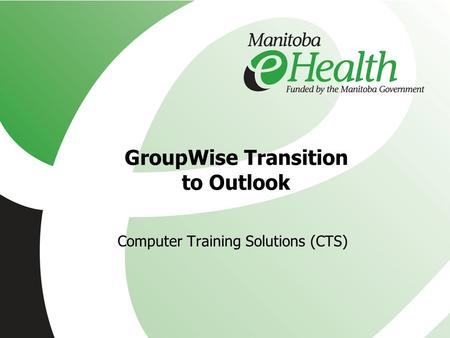 GroupWise Transition to Outlook Computer Training Solutions (CTS)