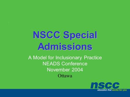 NSCC Special Admissions A Model for Inclusionary Practice NEADS Conference November 2004 Ottawa.