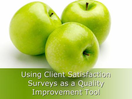 Using Client Satisfaction Surveys as a Quality Improvement Tool.