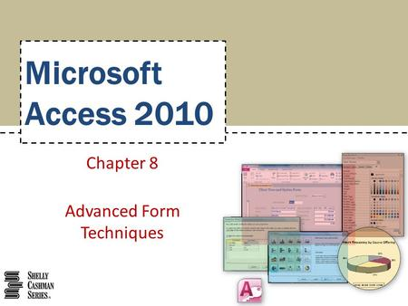 Microsoft Access 2010 Chapter 8 Advanced Form Techniques.