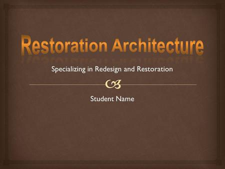 Specializing in Redesign and Restoration Student Name.