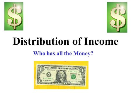 Distribution of Income Who has all the Money?. Income Distribution Free markets focus on EFFICIENCY not EQUALITY United States has enormous wealth but.