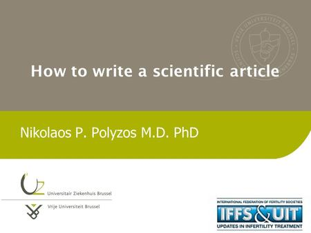 How to write a scientific article Nikolaos P. Polyzos M.D. PhD.