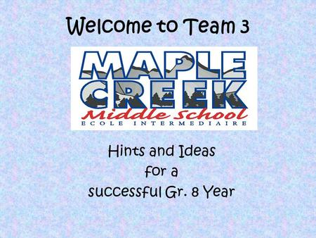 Welcome to Team 3 Hints and Ideas for a successful Gr. 8 Year.