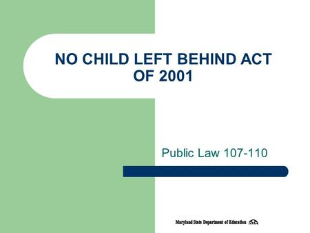NO CHILD LEFT BEHIND ACT OF 2001 Public Law 107-110.