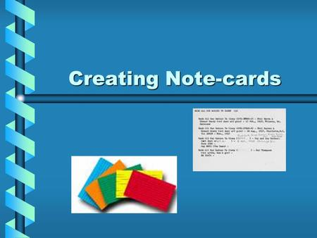 Creating Note-cards. What are note-cards? Note-cards are a written record of the research that you have done.Note-cards are a written record of the research.