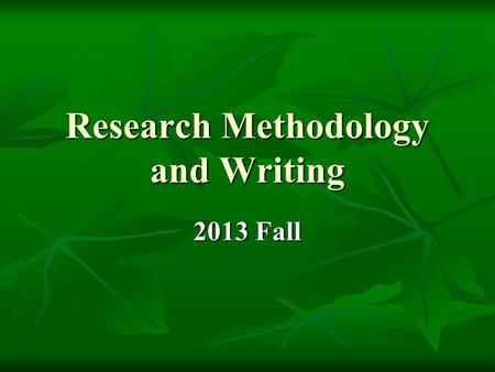 Research Methodology and Writing 2013 Fall. The Outline Form P.45 P.45.
