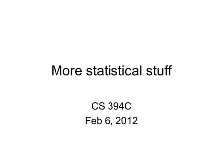 More statistical stuff CS 394C Feb 6, 2012. Today Review of material from Jan 31 Calculating pattern probabilities Why maximum parsimony and UPGMA are.