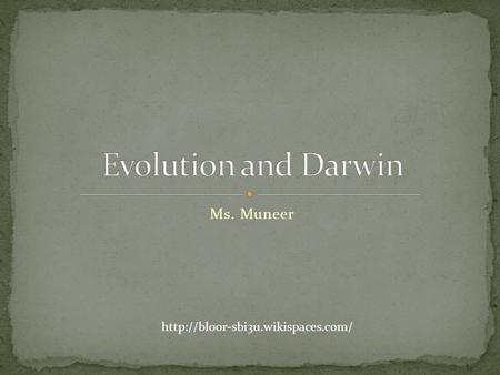 Ms. Muneer  Many scientists before Darwin proposed theories of evolution However, they could not offer explanation.