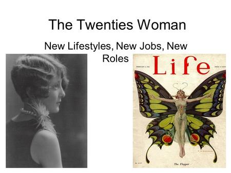 The Twenties Woman New Lifestyles, New Jobs, New Roles.