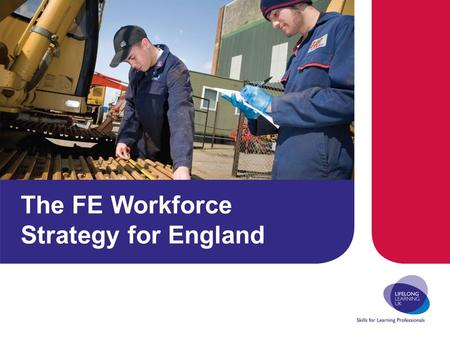 The FE Workforce Strategy for England. FE and ACL Communities WFS – Partnership Working 157 Group, AoC, 6 th Form College Form: survey, consultation focus.