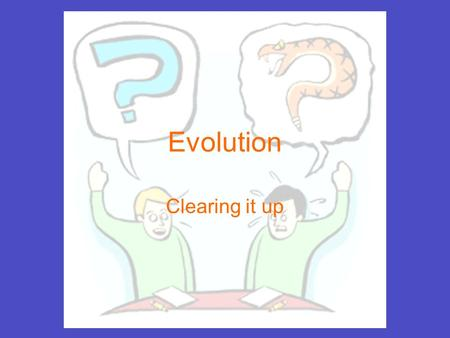 Evolution Clearing it up. Misconceptions There are MANY misconceptions about evolution Keep an open mind Evolution does NOT denounce God It is good to.