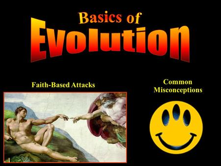 "Faith-Based Attacks Common Misconceptions. All organisms created by God during 6 days of creation Genesis 1:1-2:4 "" Ideal types "" as progenitors of all."