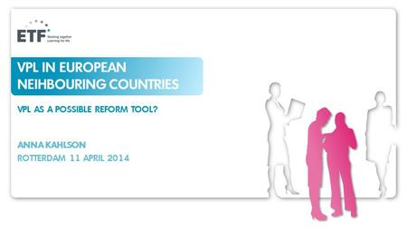 VPL IN EUROPEAN NEIHBOURING COUNTRIES VPL AS A POSSIBLE REFORM TOOL? ANNA KAHLSON ROTTERDAM 11 APRIL 2014.