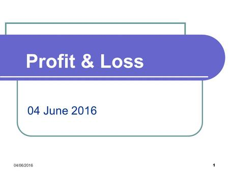 Profit & Loss 04/06/2016 1 04 June 2016. Profit & Loss 2 types of question Type 1 - A car was bought for 1200AED and was later sold at a 15% profit, how.