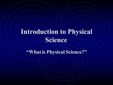 "Introduction to Physical Science ""What is Physical Science?"""