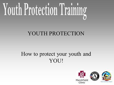 YOUTH PROTECTION How to protect your youth and YOU!