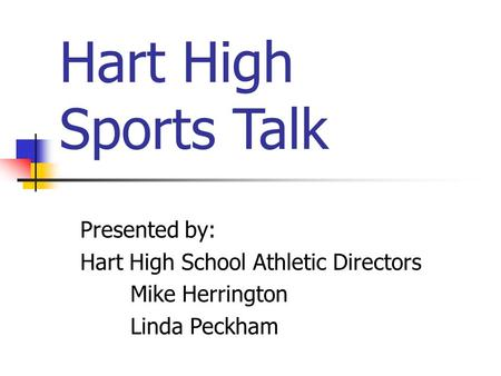 Hart High Sports Talk Presented by: Hart High School Athletic Directors Mike Herrington Linda Peckham.