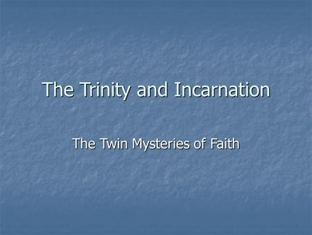 The Trinity and Incarnation The Twin Mysteries of Faith.