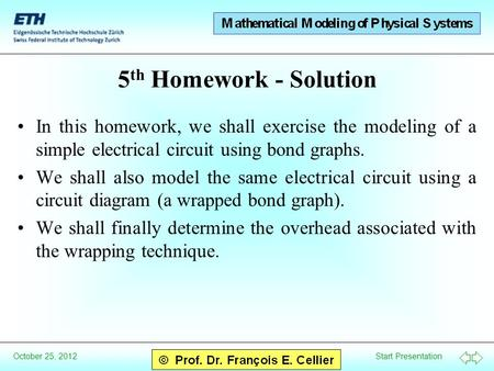 Start Presentation October 25, 2012 5 th Homework - Solution In this homework, we shall exercise the modeling of a simple electrical circuit using bond.